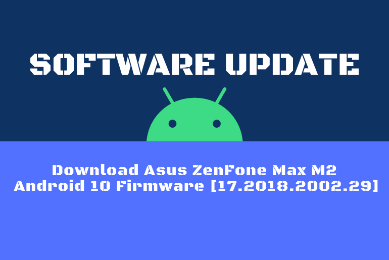 Download Asus ZenFone Max M2 Android 10 Firmware [17.2018.2002.29]