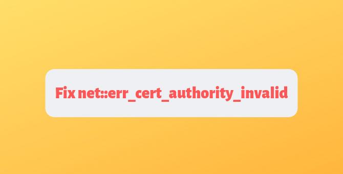 Fix net::err_cert_authority_invalid error