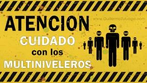 ATENCION CUIDADO CON LOS MULTINIVELEROS