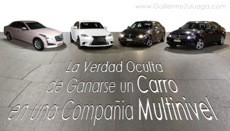 la verdad oculta de ganarse un carro en una compania multinivel - guillermo zuluaga