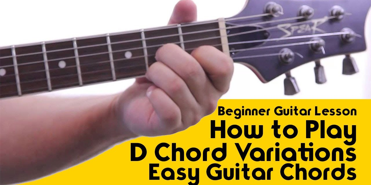 Beginner Guitar Lesson – How to Play D Chord Variations [Easy Guitar