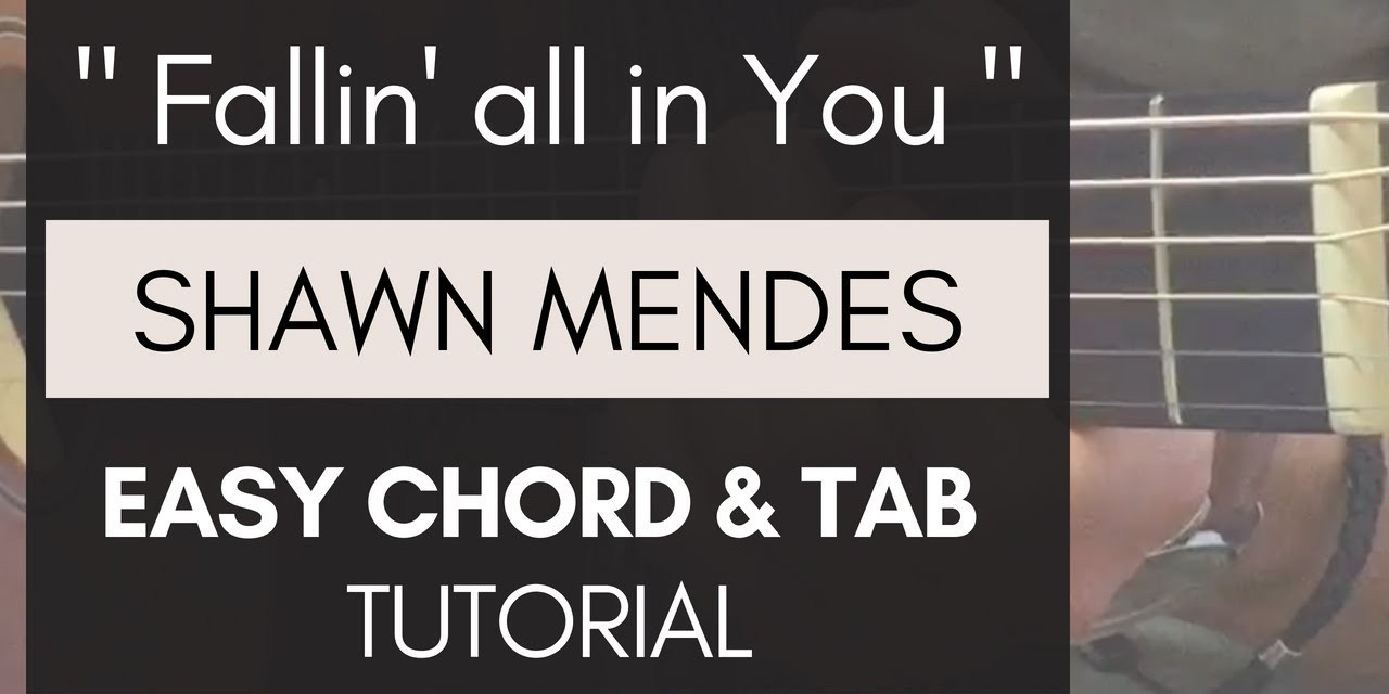 Shawn Mendes Fallin All In You Easy Guitar Tutorial Chords