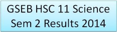 GSEB HSC 11 Science Sem 2 Results 2014