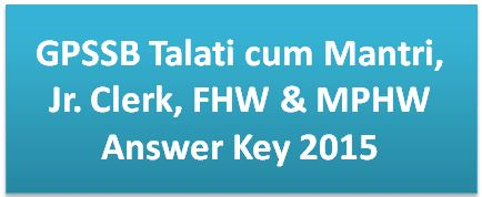 GPSSB Talati, Jr Clerk, FHW & MPHW Answer Key 2015