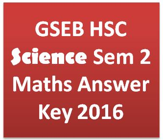 GSEB HSC Science Sem 2 Maths Answer Key 2016