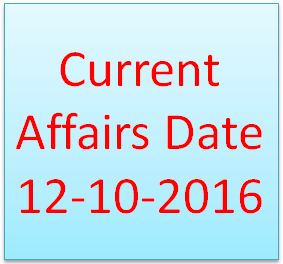 Current Affairs Date 12-10-2016