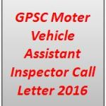 GPSC Moter Vehicle Assistant Inspector Call Letter 2016