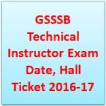 GSSSB Technical Instructor Exam Date, Hall Ticket 2016-17