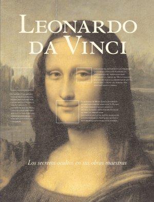 Leonardo da Vinci. Los secretos ocultos en sus obras maestras.