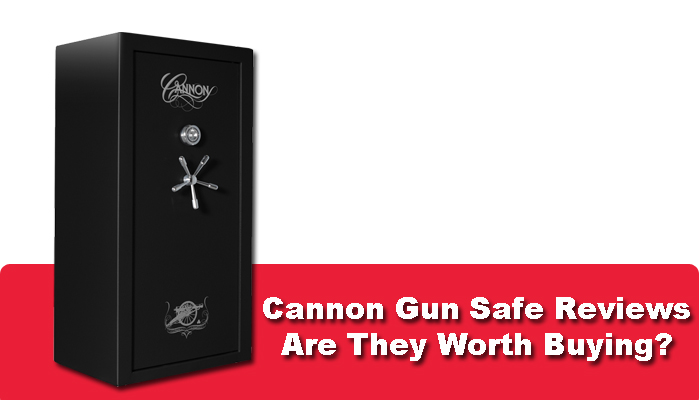Cannon Gun Safe Reviews – Are They Worth Buying?