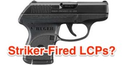 Rumor Alert: Striker Fired Ruger LCP Coming?