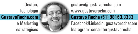 ____________________________________________________ Sou Gustavo Rocha CEO da Consultoria GustavoRocha.com - Gestão, Tecnologia e Marketing Estratégicos (51) 98163.3333 | gustavo@gustavorocha.com | www.gustavorocha.com