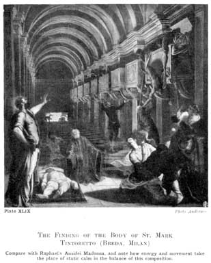 Plate XLIX. THE FINDING OF THE BODY OF ST. MARK TINTORETTO (BREDA, MILAN) Compare with Raphael's Ansidei Madonna, and note how energy and movement take the place of static calm in the balance of this composition. Photo Anderson