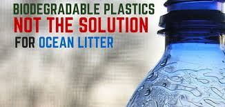 Biodegradable Plastics – Solution or Problem?