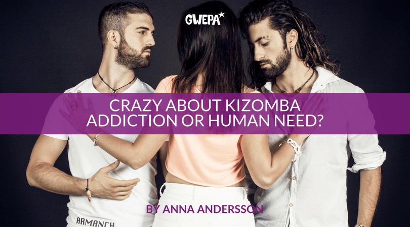 CRAZY ABOUT KIZOMBA - ADDICTION OR HUMAN NEED?