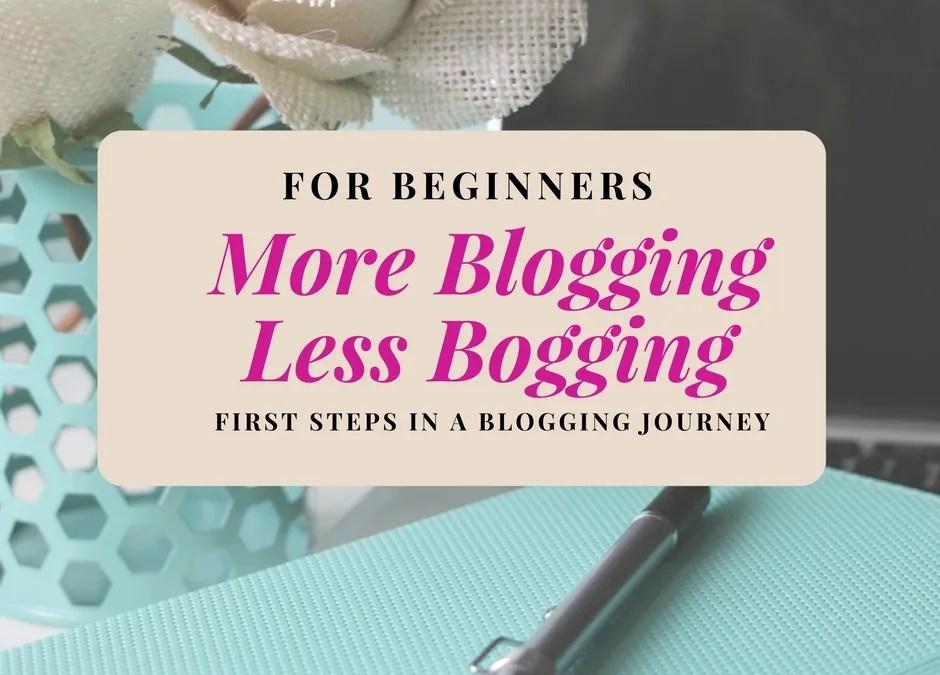 For Beginners:More Blogging, Less Bogging-Taking First Steps
