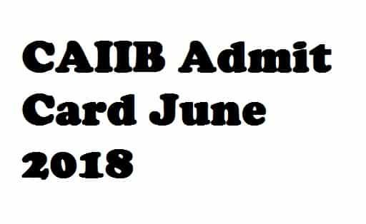 CAIIB Admit Card June 2018