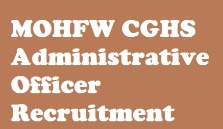 MOHFW CGHS Administrative Officer Recruitment 2018