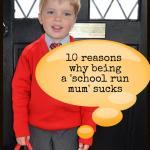 10 Reasons Why Being A 'School Run Mum' Sucks!