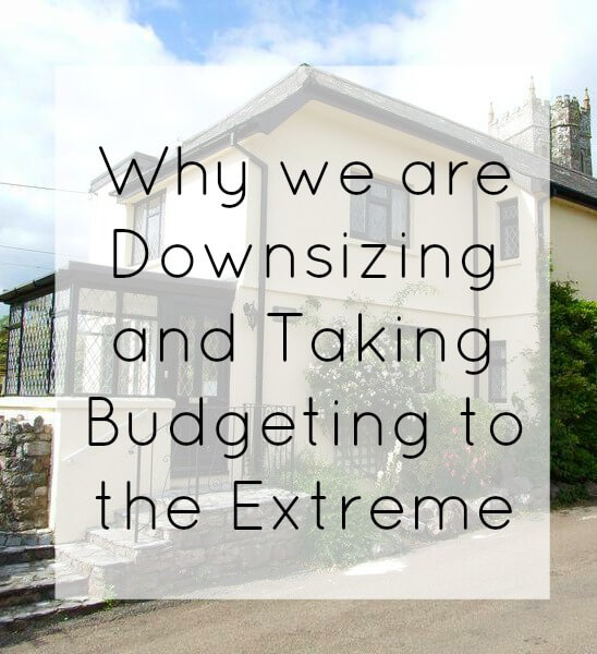 Why we are downsizing and taking budgeting to the extreme
