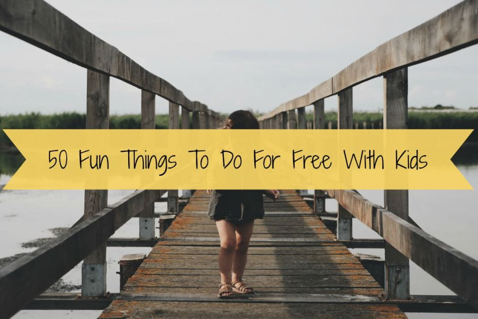 50 Fun Things To Do For Free With Kids