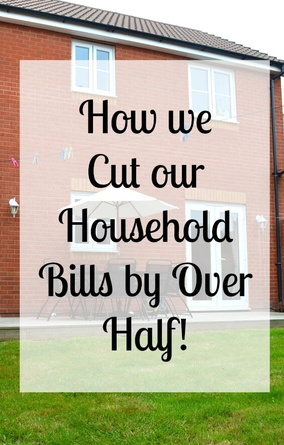 How we cut our household bills by over half!
