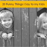 20 Funny Things I Say To My Kids