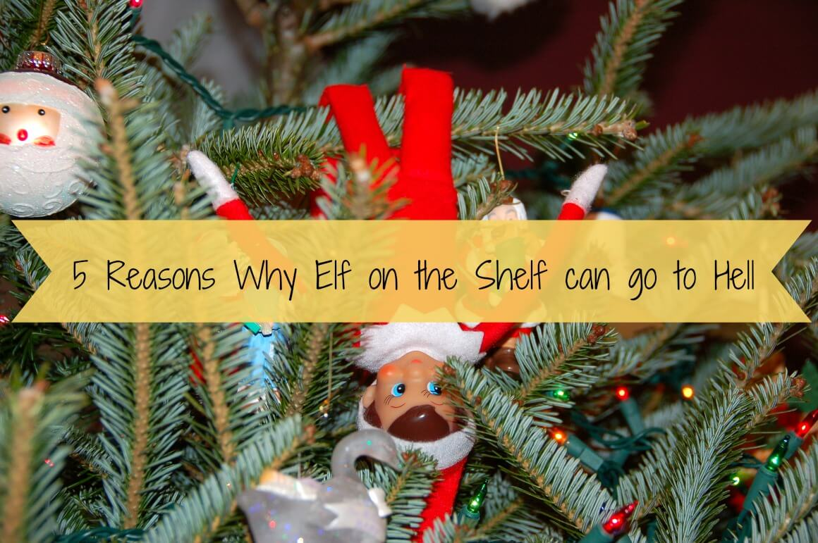 5 Reasons Why Elf on the Shelf can go to Hell