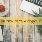 You Know You're a Blogger if…