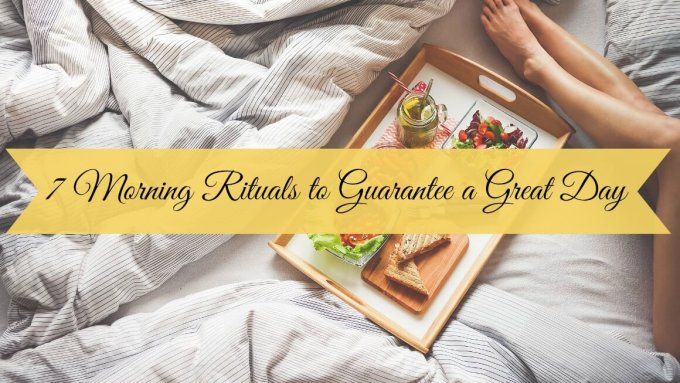 7 Morning Rituals to Guarantee a Great Day