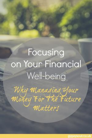 Focusing on your financial well-being - Why Managing Your Money For The Future Matters