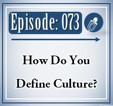 073: How Do You Define Culture?