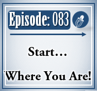 083- Start Where You Are!