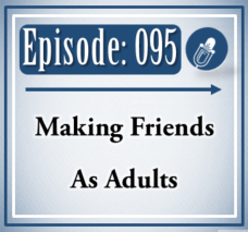 095: Making Friends As Adults