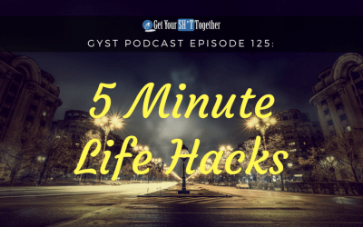 126: 5 Minute Life Hacks With Huge Impacts