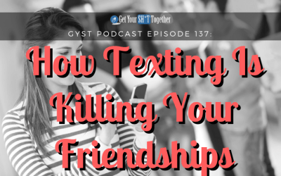 137: How Texting Is Killing Your Friendships