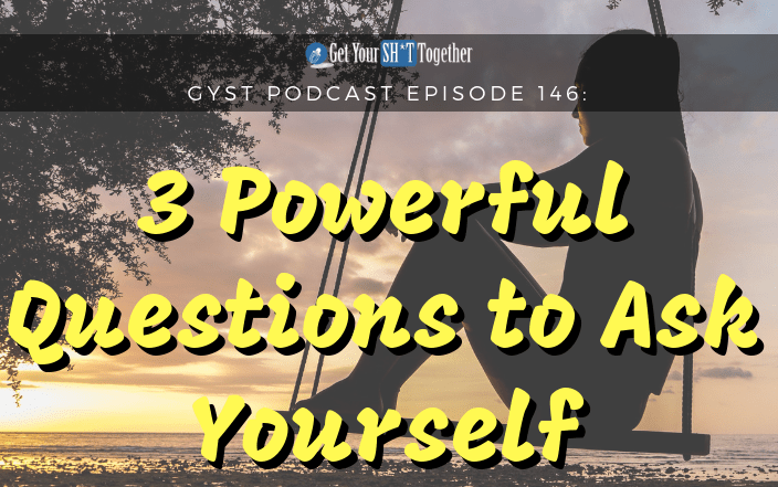 146: 3 Powerful Questions To Ask Yourself