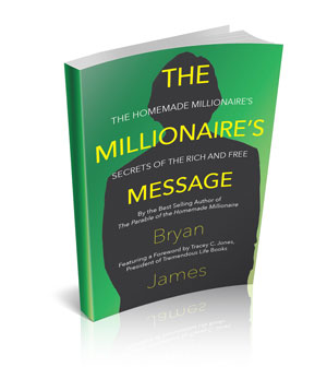 The Millionaire's Message: The Homemade Millionaire's Secrets of the Rich and Free by Bryan James