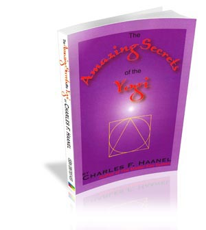 The Amazing Secrets of the Yogi by Charles F. Haanel