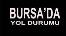 Bursa'da Yol Durumu