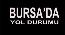 Bursa'da şehir içi ve şehirler arası yol durumu.