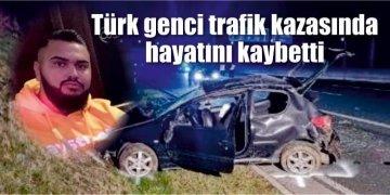 Türk genci trafik kazasında hayatını kaybetti