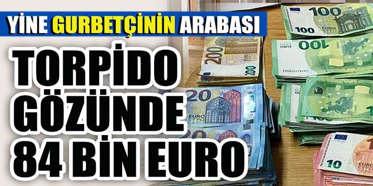 Torpido gözünde 84 bin euro