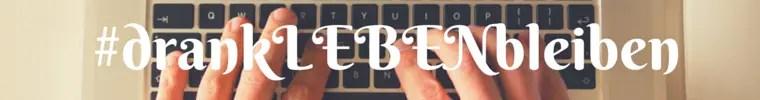 Blogparade #sticktoit #drankLEBENbleiben Banner5