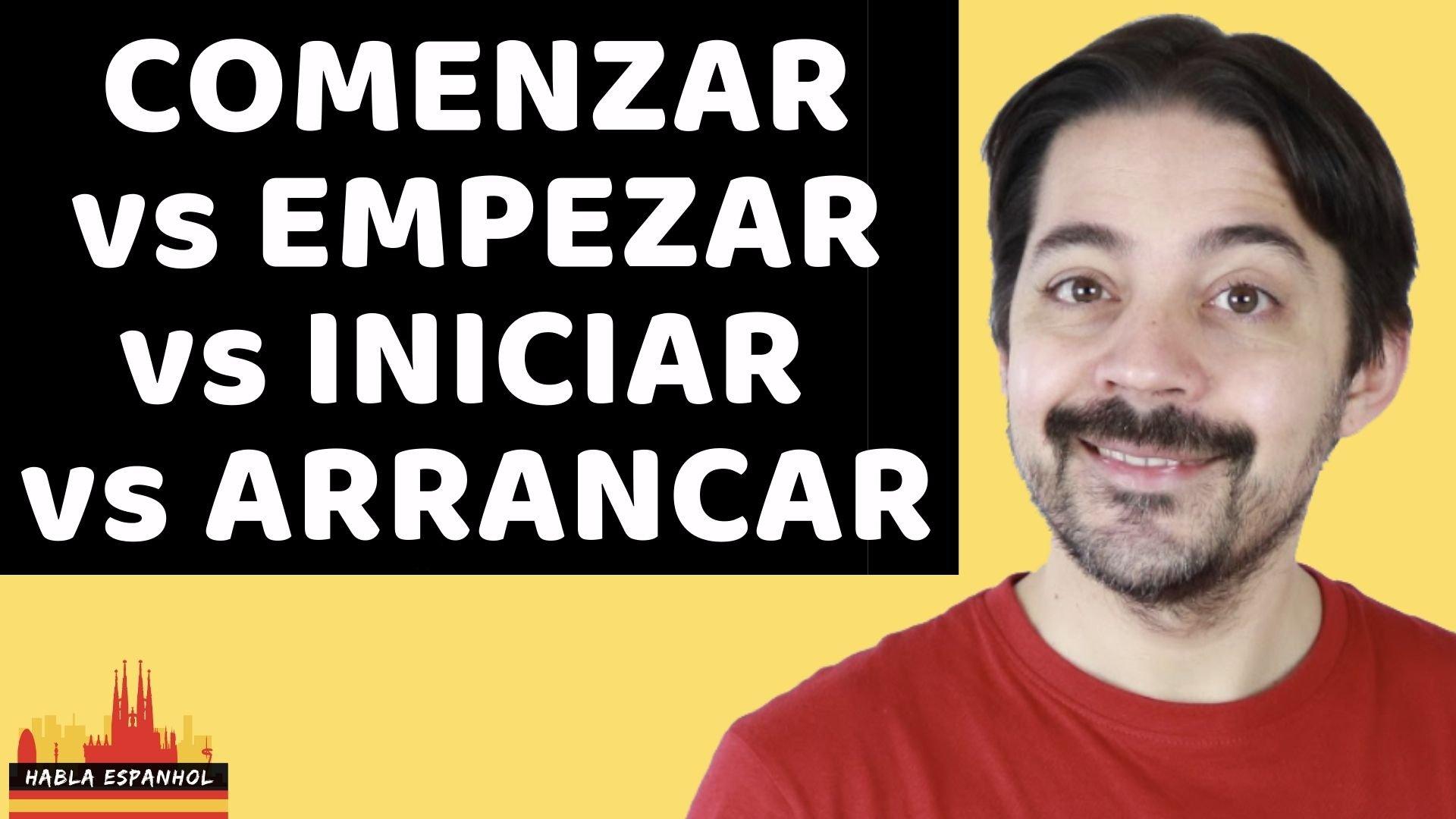 Comenzar vs Empezar vs Iniciar vs Arrancar