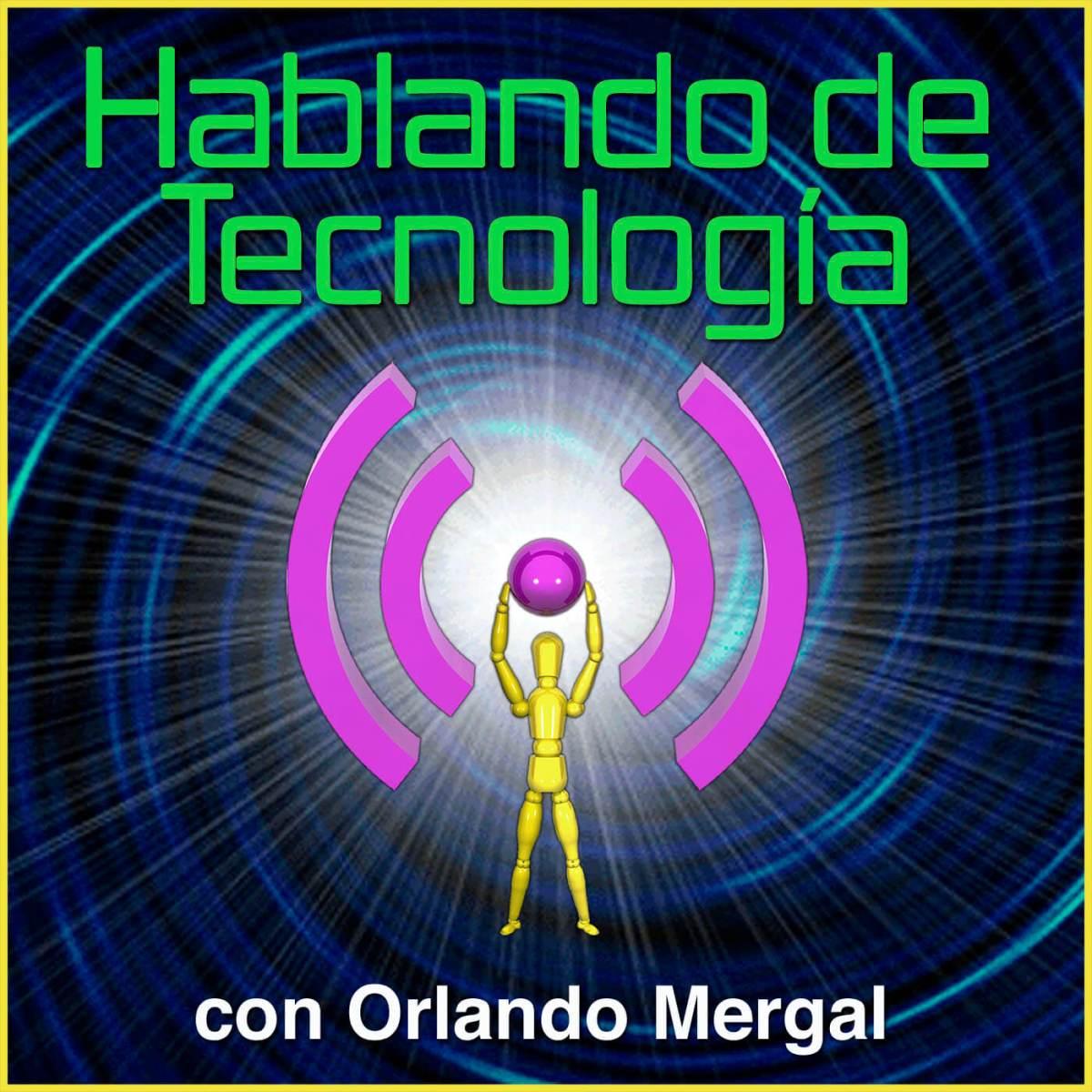 Hablando de Tecnología con Orlando Mergal   Podcast En Español   Discusión inteligente Una Vez Por Semana   Puerto Rico