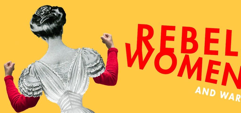 Rebel Women and War