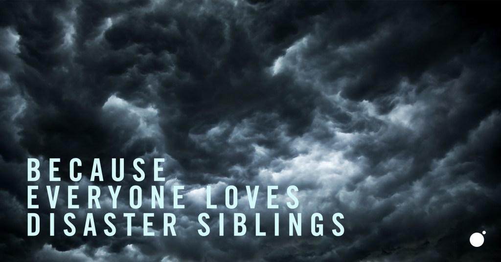 Disaster Siblings