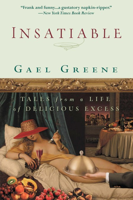 Insatiable by Gael Greene | Hachette Book Group
