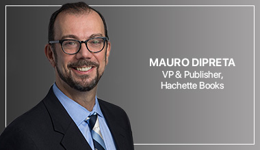 Mauro DiPreta - VP & Publisher, Hachette Books